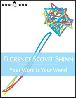 Your Word is Your Wand: A Sequel to ''Game of Life and How to Play It'' - Success, Prosperity, Happiness, Love, Marriage, Forgiveness, Words of Wisdom, Faith, Loss, Debt, Sales, Guidance, Protection, Memory (New Thought Edition)