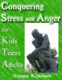 Conquering Stress and Anger for Kids Teens Adults