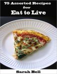 Book Cover Image. Title: 75 Assorted Recipes for Eat to Live, Author: Sarah Bell