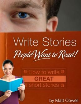 Write Stories People Want to Read! - How to Write Great Short Stories