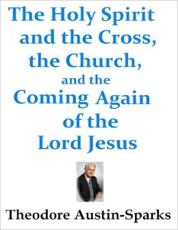The Holy Spirit and the Cross, the Church, and the Coming Again of the Lord Jesus
