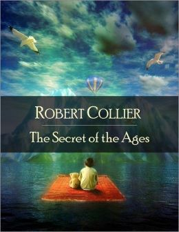 The Secret of the Ages: The Secret Edition - Open Your Heart to the Real Power and Magic of Living Faith and Let the Heaven Be in You, Go Deep Inside Yourself and Back, Feel the Crazy and Divine Love and Live for Your Dreams