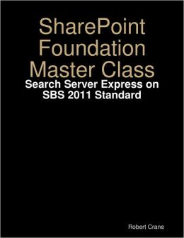SharePoint Foundation Master Class: Search Server Express on SBS 2011 Standard
