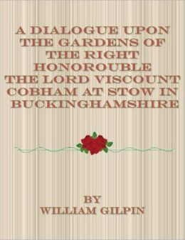 A Dialogue Upon the Gardens of the Right Honorouble the Lord Viscount Cobham at Stow in Buckinghamshire