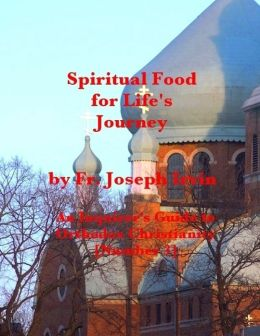 Spiritual Food for Life's Journey: An Inquirer's Guide to Orthodox Christianity [Number 3]
