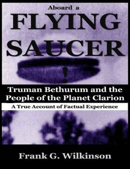 Aboard a Flying Saucer: Truman Bethurum and the People of the Planet Clarion - a True Account of Factual Experience