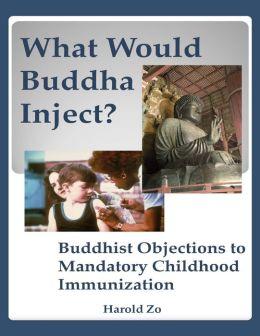 What Would Buddha Inject? Buddhist Objections to Mandatory Childhood Immunization