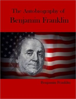 The Autobiography of Benjamin Franklin (Illustrated)
