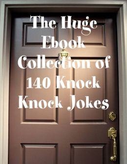 The Huge Ebook Collection of 140 Knock Knock Jokes