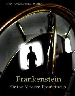 Frankenstein : Or the Modern Prometheus (Illustrated)