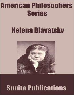 American Philosophers Series: Helena Blavatsky