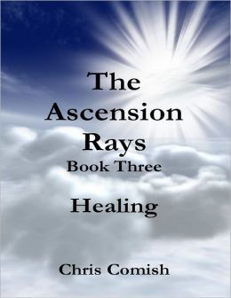 The Ascension Rays, Book Three: Healing