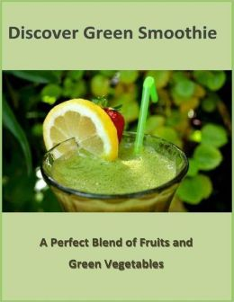 Discover Green Smoothie: A Perfect Blend of Fruits and Green Vegetables