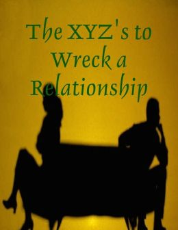 The XYZ's to Wreck a Relationship