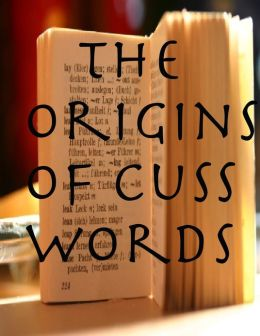 The Origins of Cuss Words