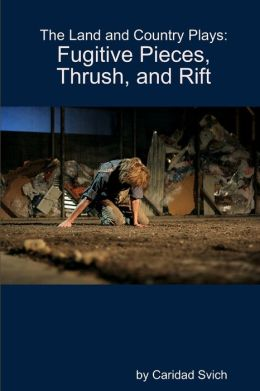 The Land and Country Plays: Fugitive Pieces, Thrush, and Rift