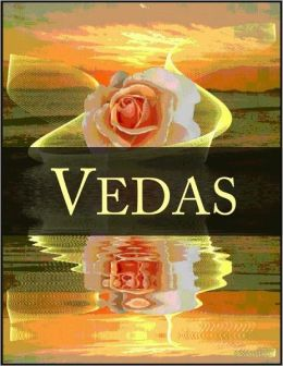 Vedas: The Rig Veda, Yajur Veda, Hymns of the Samaveda and Hymns of the Atharva-Veda