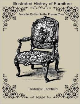 Illustrated History of Furniture : From the Earliest to the Present Time (Illustrated)