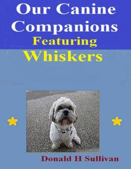 Our Canine Companions: Featuring Whiskers