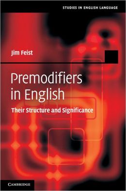 Premodifiers in English: Their Structure and Significance