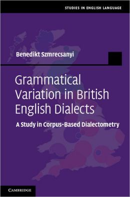 Grammatical Variation in British English Dialects: A Study in Corpus-Based Dialectometry