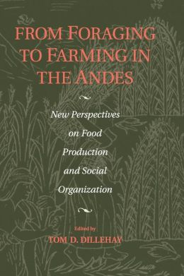 From Foraging to Farming in the Andes: New Perspectives on Food Production and Social Organization