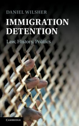 Immigration Detention: Law, History, Politics