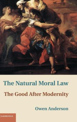 The Natural Moral Law: The Good after Modernity