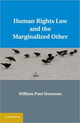 Human Rights Law and the Marginalized Other