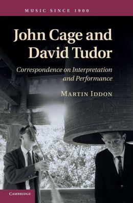 John Cage and David Tudor: Correspondence on Interpretation and Performance