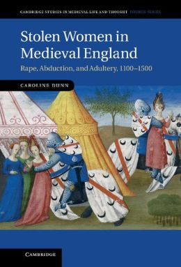 Stolen Women in Medieval England: Rape, Abduction, and Adultery, 1100?1500