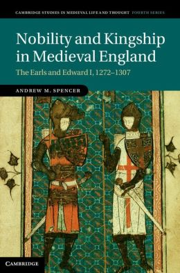Nobility and Kingship in Medieval England: The Earls and Edward I, 1272?1307