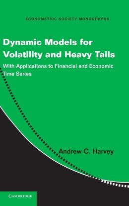 Dynamic Models for Volatility and Heavy Tails: With Applications to Financial and Economic Time Series
