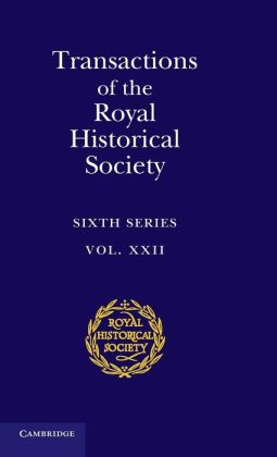 Transactions of the Royal Historical Society: Volume 22: Sixth Series