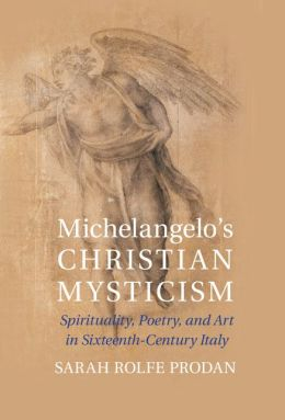 Michelangelo's Christian Mysticism: Spirituality, Poetry and Art in Sixteenth-Century Italy