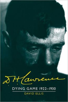 D. H. Lawrence: Dying Game, 1922-1930, Volume 3: The Cambridge Biography of D. H. Lawrence