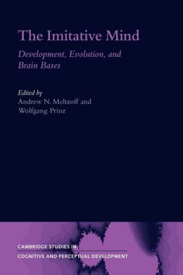 The Imitative Mind: Development, Evolution and Brain Bases