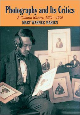 Photography and its Critics: A Cultural History, 1839-1900