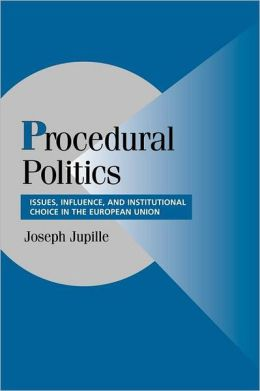 Procedural Politics: Issues, Influence, and Institutional Choice in the European Union