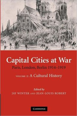 Capital Cities at War: Volume 2, A Cultural History: Paris, London, Berlin 1914?1919