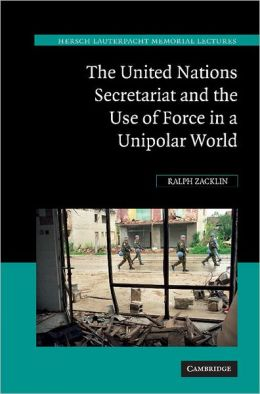 The United Nations Secretariat and the Use of Force in a Unipolar World: Power v. Principle