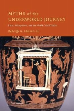Myths of the Underworld Journey: Plato, Aristophanes, and the 'Orphic' Gold Tablets