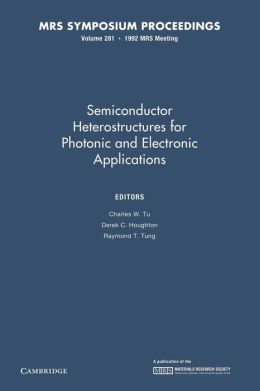 Semiconductor Heterostructures for Photonic and Electronic Applications: Volume 281