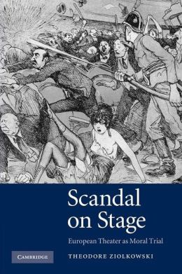 Scandal on Stage: European Theater as Moral Trial