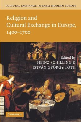 Cultural Exchange in Early Modern Europe: Volume 1, Religion and Cultural Exchange in Europe, 1400?1700