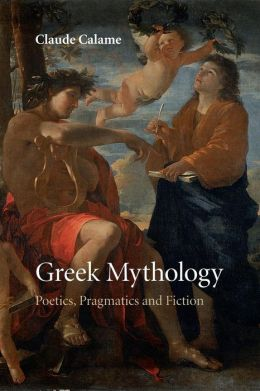 Greek Mythology: Poetics, Pragmatics and Fiction