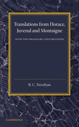 Translations from Horace, Juvenal and Montaigne: With Two Imaginary Conversations