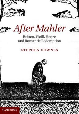 After Mahler: Britten, Weill, Henze and Romantic Redemption