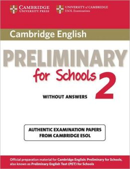 Cambridge English Preliminary for Schools 2 Student's Book without Answers: Authentic Examination Papers from Cambridge ESOL