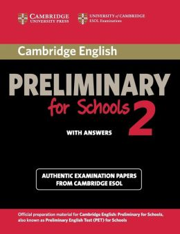 Cambridge English Preliminary for Schools 2 Student's Book with Answers: Authentic Examination Papers from Cambridge ESOL